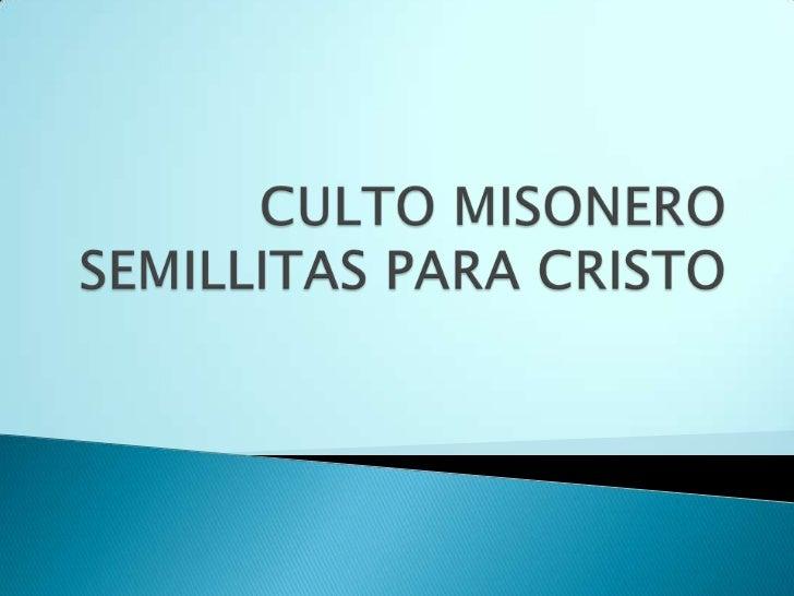 CULTO MISONERO SEMILLITAS PARA CRISTO<br />