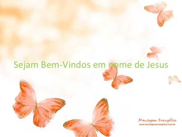 Sejam Bem-Vindos em nome de Jesus