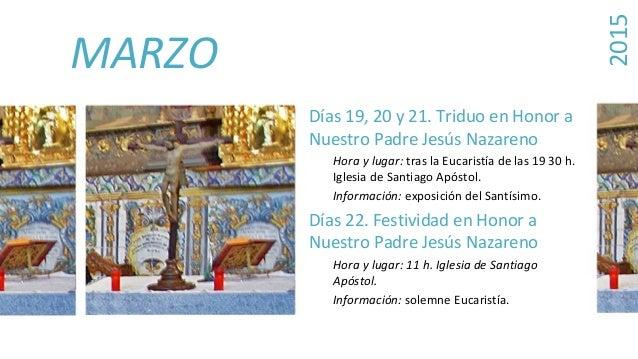 MARZO Días 19, 20 y 21. Triduo en Honor a Nuestro Padre Jesús Nazareno Hora y lugar: tras la Eucaristía de las 19 30 h. Ig...