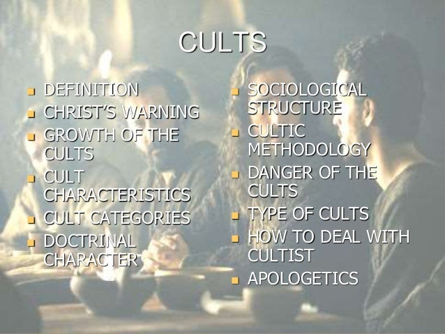 CULTS  DEFINITION  CHRIST'S WARNING  GROWTH OF THE CULTS  CULT CHARACTERISTICS  CULT CATEGORIES  DOCTRINAL CHARACTER...