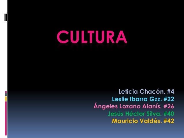 CULTURA Leticia Chacón. #4 Leslie Ibarra Gzz. #22 Ángeles Lozano Alanís. #26 Jesús Héctor Silva. #40 Mauricio Valdés. #42