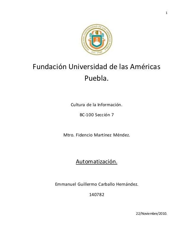 1 Fundación Universidad de las Américas Puebla. Cultura de la Información. BC-100 Sección 7 Mtro. Fidencio Martínez Méndez...