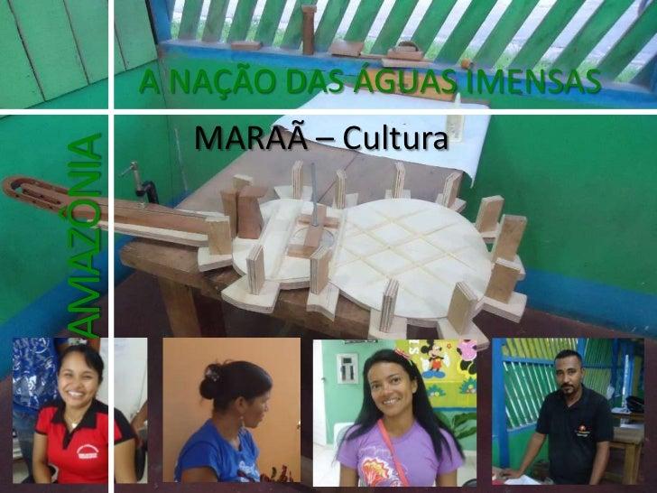 A NAÇÃO DAS ÁGUAS IMENSAS<br />MARAÃ – Cultura<br />AMAZÔNIA<br />