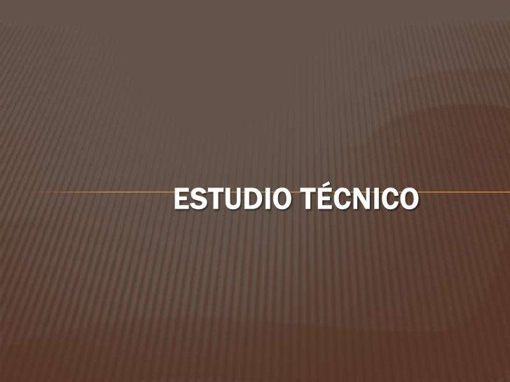 1.   Objetivos del estudio técnico2.   Proceso para realizar el estudio técnico     a.   Selección del proceso productivo ...