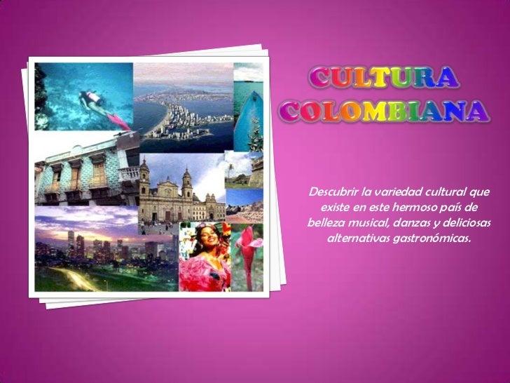Descubrir la variedad cultural que  existe en este hermoso país debelleza musical, danzas y deliciosas    alternativas gas...