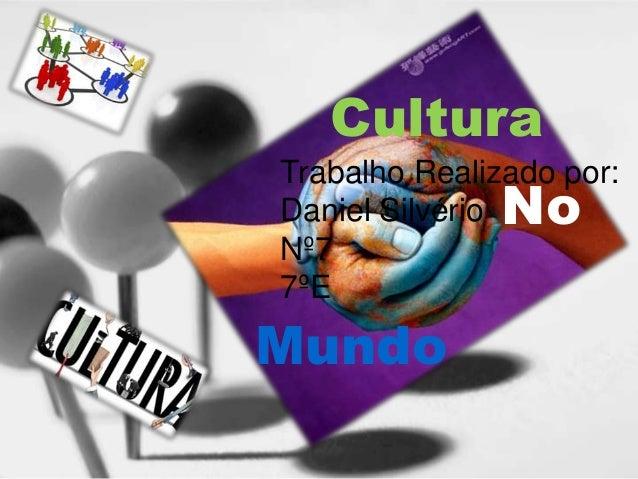 Cultura No Mundo Trabalho Realizado por: Daniel Silvério Nº7 7ºE