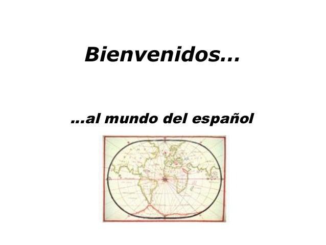 Bienvenidos… …al mundo del español
