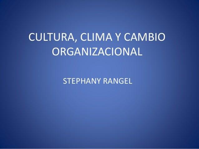 CULTURA, CLIMA Y CAMBIO ORGANIZACIONAL STEPHANY RANGEL