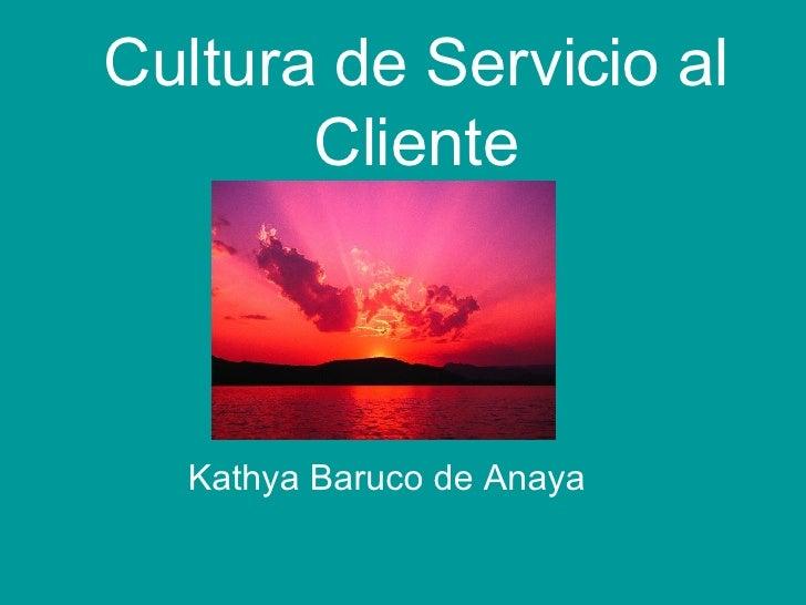 Cultura de Servicio al Cliente Kathya Baruco de Anaya