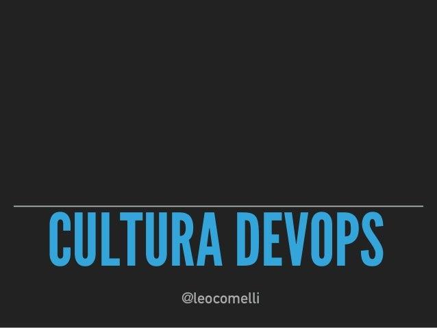CULTURA DEVOPS @leocomelli
