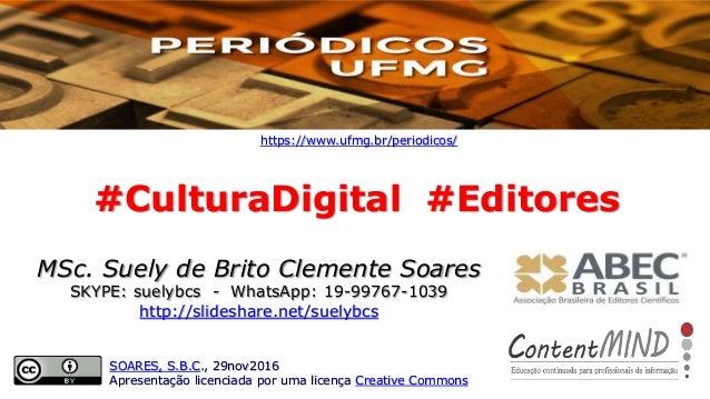 #CulturaDigital #Editores https://www.ufmg.br/periodicos/ SOARES, S.B.C., 29nov2016 Apresentação licenciada por uma licenç...