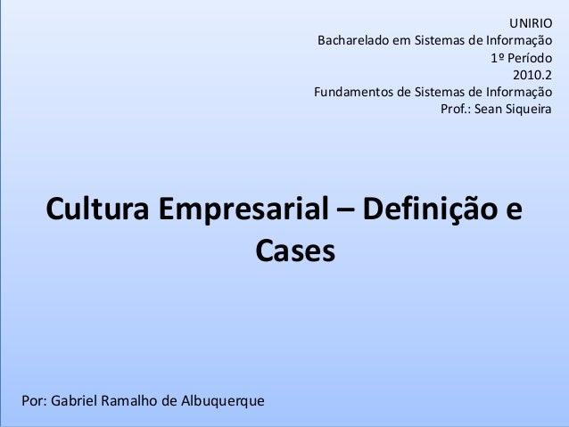 Cultura Empresarial – Definição e Cases UNIRIO Bacharelado em Sistemas de Informação 1º Período 2010.2 Fundamentos de Sist...