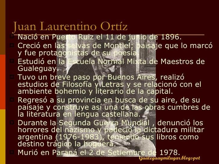Juan Laurentino Ortíz  <ul><li>Nació en Puerto Ruiz el 11 de junio de 1896.  </li></ul><ul><li>Creció en las selvas de Mon...