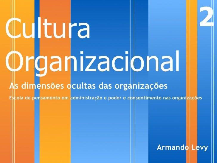 Cultura                                                                     2 Organizacional As dimensões ocultas das orga...