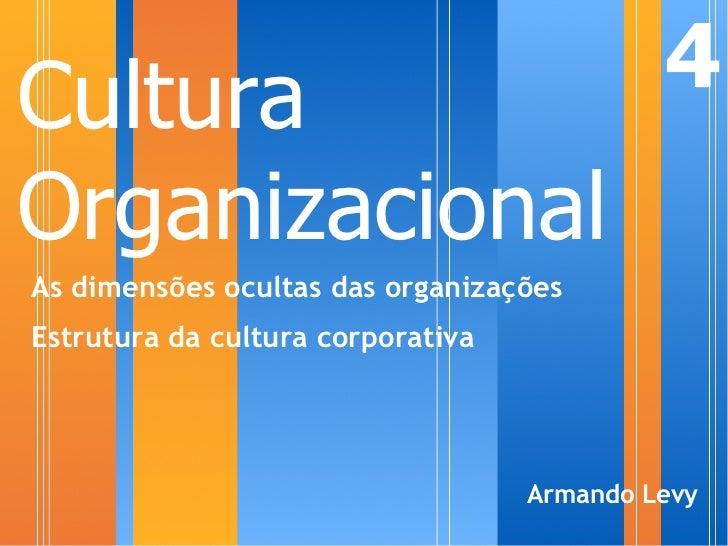Cultura                                     4 Organizacional As dimensões ocultas das organizações Estrutura da cultura co...