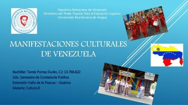 MANIFESTACIONES CULTURALES DE VENEZUELA Bachiller: Temis Porras Durán, C.I: 13.766.622 2do. Semestre de Contaduría Publica...