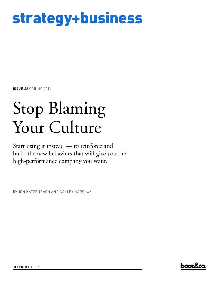 strategy+businessISSUE 62 SPRING 2011Stop BlamingYour CultureStart using it instead — to reinforce andbuild the new behavi...