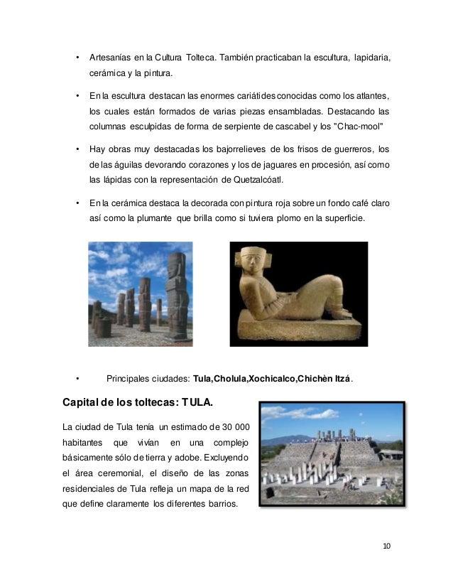 10 • Artesanías en la Cultura Tolteca. También practicaban la escultura, lapidaria, cerámica y la pintura. • En la escultu...