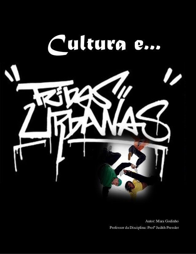 Cultura e...  Autor: Mara Godinho Professor da Disciplina: Profª Judith Pressler