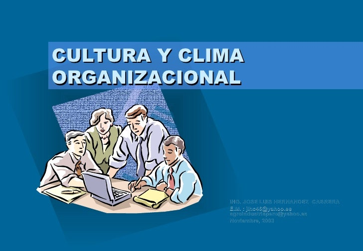 CULTURA Y CLIMA ORGANIZACIONAL ING. JOSE LUIS HERNANDEZ  CABRERA E.M. :  [email_address]   [email_address] Noviembre, 2003...