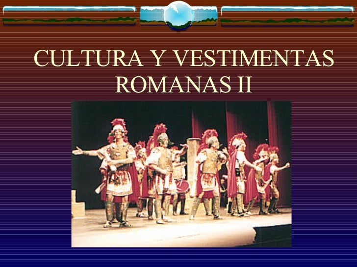 CULTURA Y VESTIMENTAS ROMANAS II