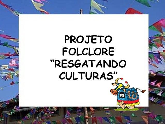 """PROJETO FOLCLORE """"RESGATANDO CULTURAS"""""""