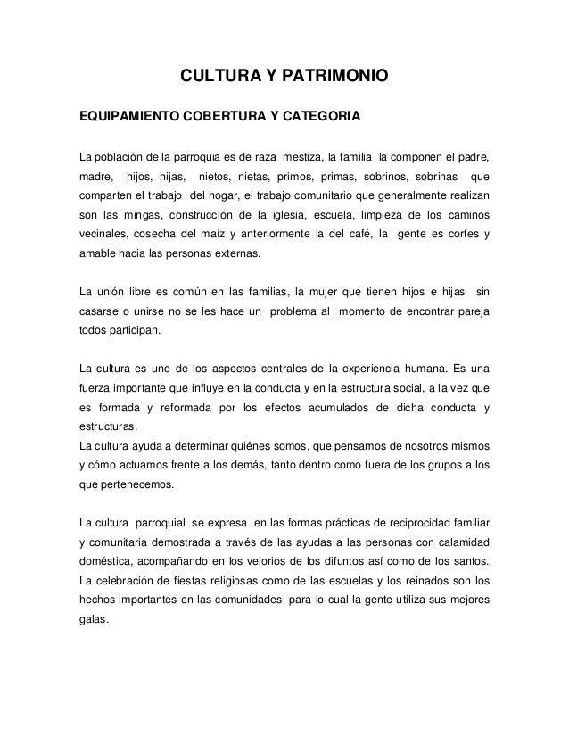 CULTURA Y PATRIMONIO  EQUIPAMIENTO COBERTURA Y CATEGORIA  La población de la parroquia es de raza mestiza, la familia la c...
