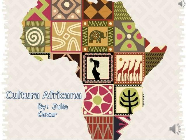 A África é um continente de grande diversidade cultural que se vê fortemente ligada á cultura brasileira