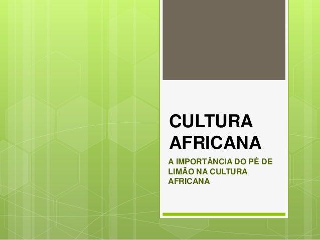 CULTURA AFRICANA A IMPORTÂNCIA DO PÉ DE LIMÃO NA CULTURA AFRICANA
