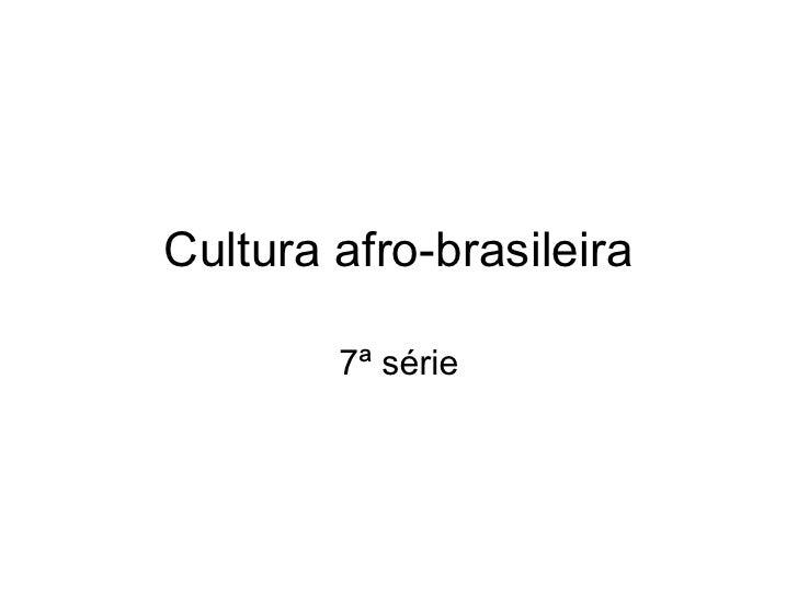 Cultura afro-brasileira 7ª série