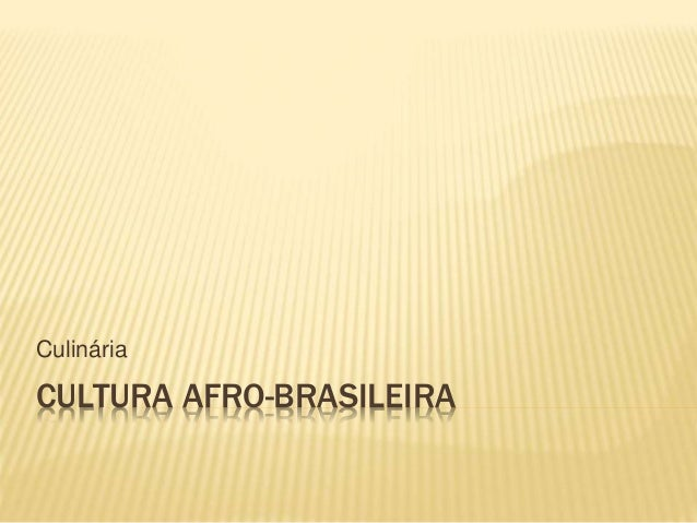 Culinária  CULTURA AFRO-BRASILEIRA
