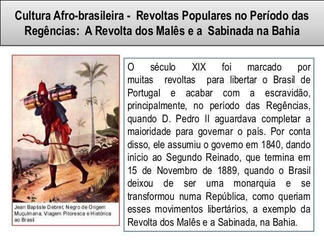 Cultura Afro-brasileira - Revoltas Populares no Período dasRegências: A Revolta dos Malês e a Sabinada na BahiaO século XI...