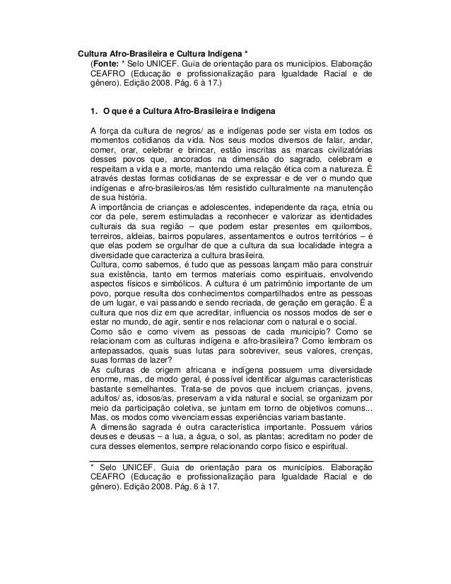 Cultura Afro-Brasileira e Cultura Indígena * (Fonte: * Selo UNICEF. Guia de orientação para os municípios. Elaboração CEAF...