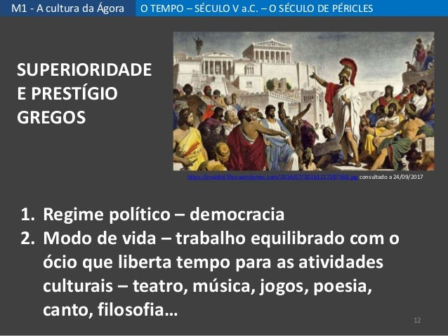 M1 - A cultura da Ágora O TEMPO – SÉCULO V a.C. – O SÉCULO DE PÉRICLES 1. Regime político – democracia 2. Modo de vida – t...