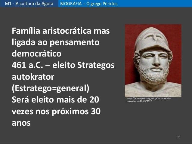 M1 - A cultura da Ágora BIOGRAFIA – O grego Péricles 29 Família aristocrática mas ligada ao pensamento democrático 461 a.C...