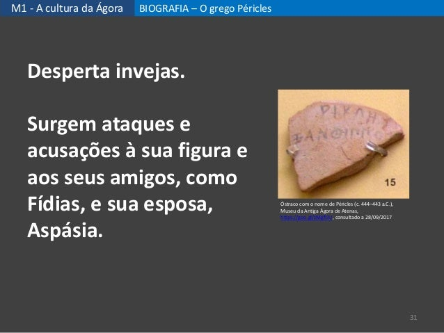 M1 - A cultura da Ágora BIOGRAFIA – O grego Péricles 31 Desperta invejas. Surgem ataques e acusações à sua figura e aos se...