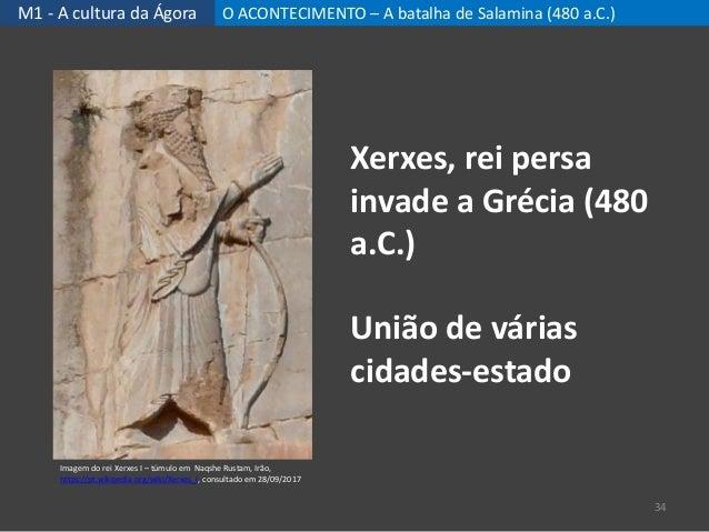 M1 - A cultura da Ágora O ACONTECIMENTO – A batalha de Salamina (480 a.C.) 34 Xerxes, rei persa invade a Grécia (480 a.C.)...