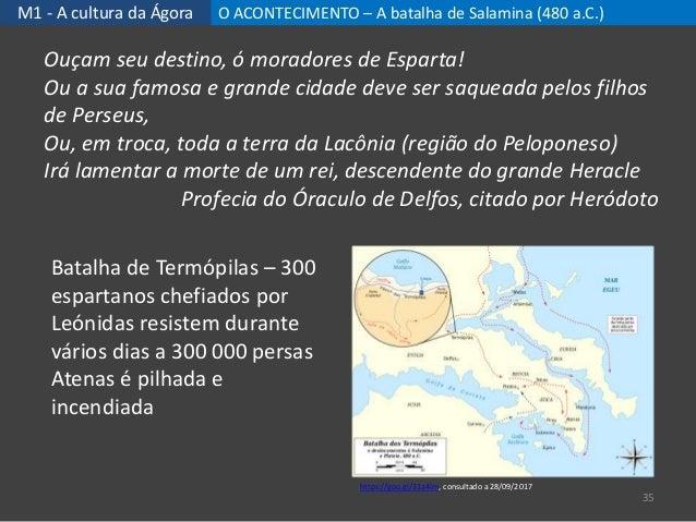 M1 - A cultura da Ágora O ACONTECIMENTO – A batalha de Salamina (480 a.C.) 35 Batalha de Termópilas – 300 espartanos chefi...