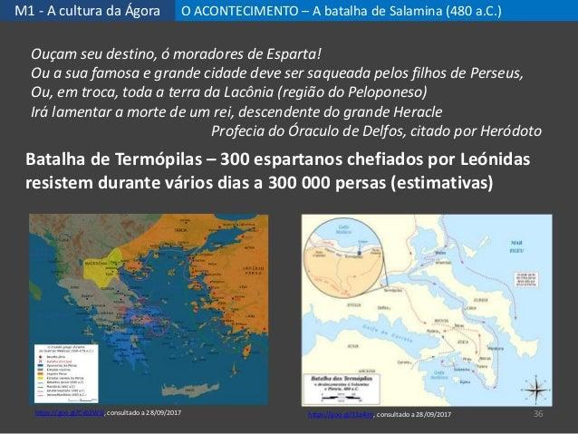 M1 - A cultura da Ágora O ACONTECIMENTO – A batalha de Salamina (480 a.C.) 36 Batalha de Termópilas – 300 espartanos chefi...