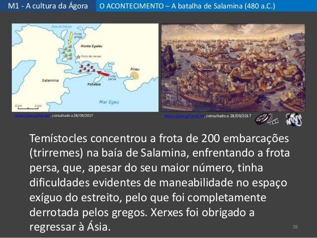 M1 - A cultura da Ágora O ACONTECIMENTO – A batalha de Salamina (480 a.C.) 38 Temístocles concentrou a frota de 200 embarc...