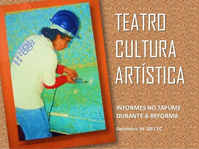 TEATRO CULTURA ARTÍSTICA INFORMES NO TAPUME DURANTE A REFORMA Dezembro de 2011 EC