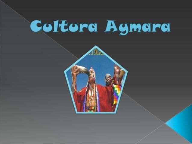            La Cultura Aymara existido en los Andes, en lo que hoy se conoce como el occidente de Bolivia, Sur del Pe...
