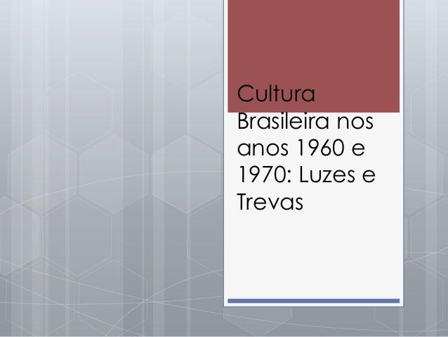 Cultura Brasileira nos anos 1960 e 1970: Luzes e Trevas