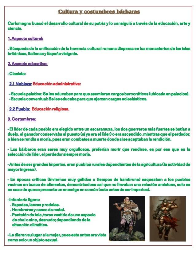 Cultura y costumbres bárbaras Carlomagno buscó el desarrollo cultural de su patria y lo consiguió a través de la educación...
