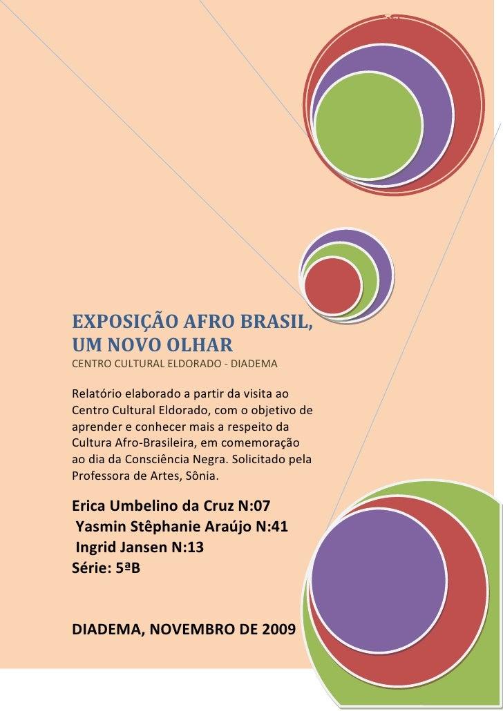 EXPOSIÇÃO AFRO BRASIL, UM NOVO OLHARCENTRO CULTURAL ELDORADO - DIADEMARelatório elaborado a partir da visita ao Centro Cul...