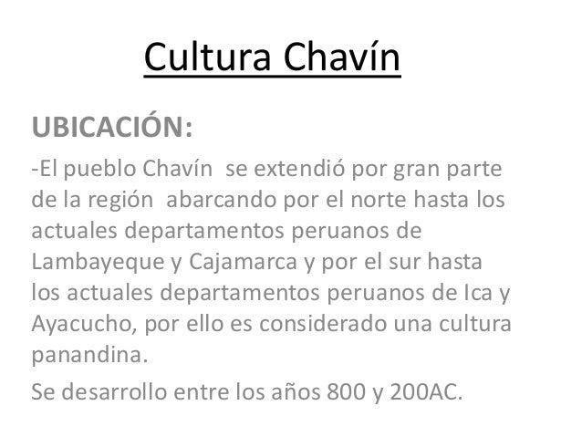 Cultura ChavínUBICACIÓN:-El pueblo Chavín se extendió por gran partede la región abarcando por el norte hasta losactuales ...