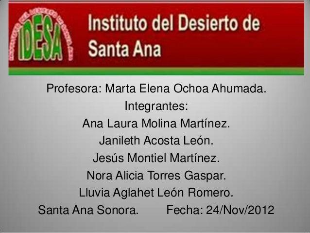 Profesora: Marta Elena Ochoa Ahumada.                Integrantes:        Ana Laura Molina Martínez.           Janileth Aco...