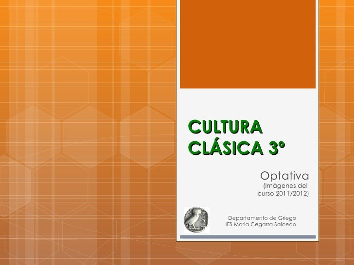 CULTURACLÁSICA 3º               Optativa               (Imágenes del              curso 2011/2012)     Departamento de Gri...