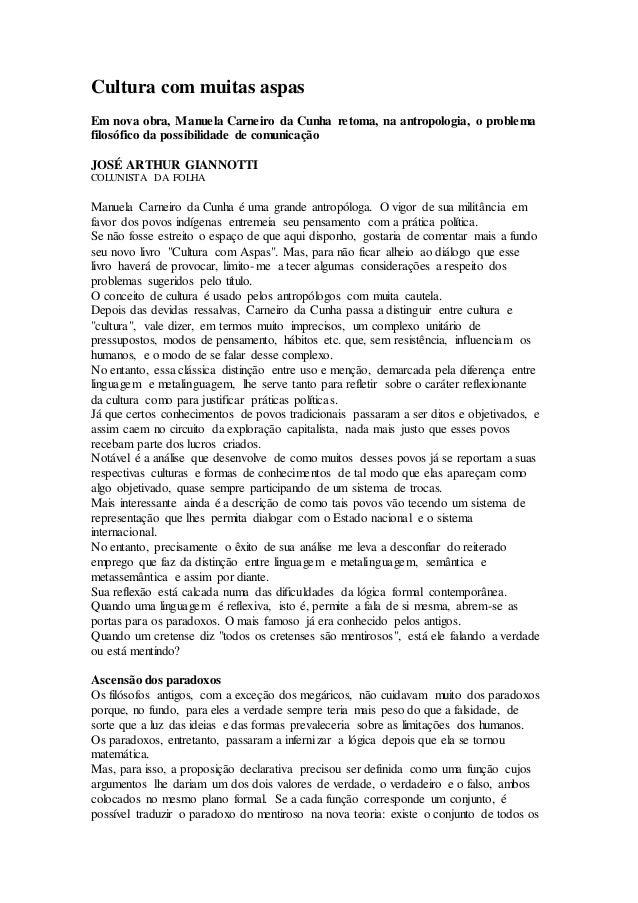 Cultura com muitas aspas Em nova obra, Manuela Carneiro da Cunha retoma, na antropologia, o problema filosófico da possibi...