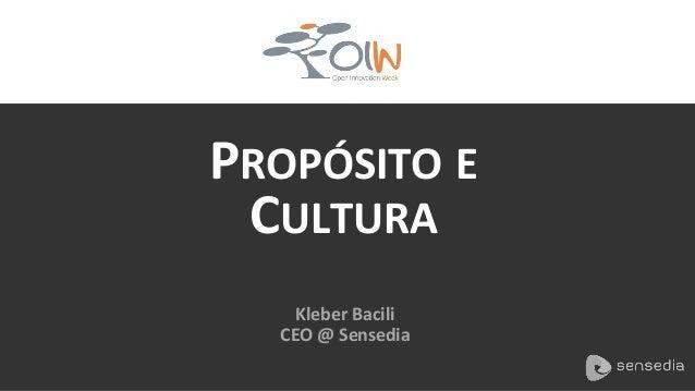 PROPÓSITO  E   CULTURA   Kleber  Bacili   CEO  @  Sensedia
